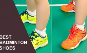 How To Choose a Good Pair of Badminton Shoes