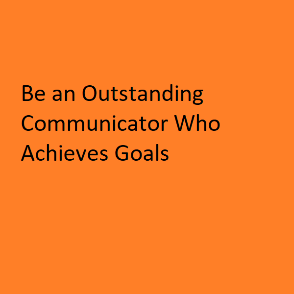 Be an Outstanding Communicator Who Achieves Goals